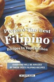 Prepare the Best Filipino Recipes in Your Kitchen by Allie Allen