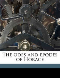 The Odes and Epodes of Horace by Horace Horace