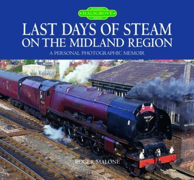 Last Days of Steam on the Midland Region by Roger Malone