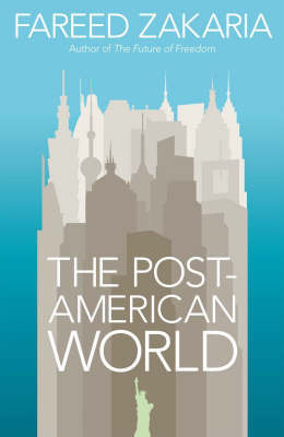 The Post-American World: And The Rise Of The Rest by Fareed Zakaria