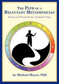 The Path of a Reluctant Metaphysician by Dr Michael H Mayer