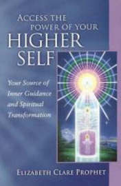 Access the Power of Your Higher Self by Elizabeth Clare Prophet