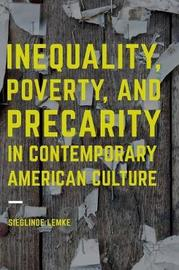 Inequality, Poverty and Precarity in Contemporary American Culture by Sieglinde Lemke