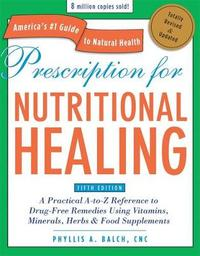 Prescription for Nutritional Healing, Fifth Edition by Phyllis A Balch
