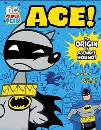 Ace: The Origin of Batman's Dog by Steve Korte