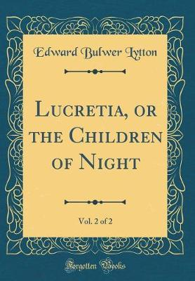 Lucretia, or the Children of Night, Vol. 2 of 2 (Classic Reprint) by Edward Bulwer Lytton