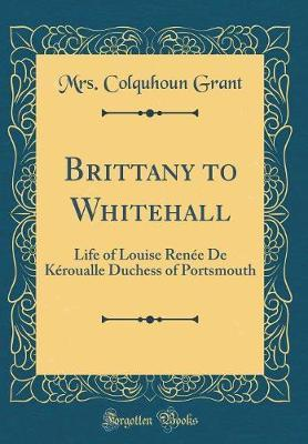 Brittany to Whitehall by Mrs Colquhoun Grant