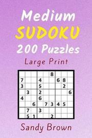 200 Medium Sudoku Puzzles (Large Print) by Sandy Brown