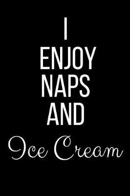 I Enjoy Naps And Ice Cream by Cool Journals Press
