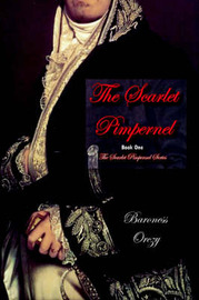 The Scarlet Pimpernel (Book 1 of The Scarlet Pimpernel Series) by Baroness Orczy