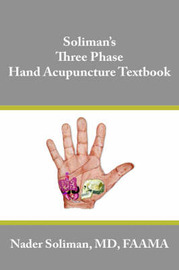 Soliman's Three Phase Hand Acupuncture Textbook by Nader Soliman image