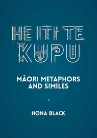 He Iti te Kupu: Māori metaphors and similes by Hona Black