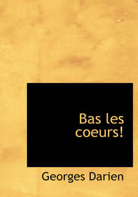 Bas Les Coeurs! by Georges Darien image