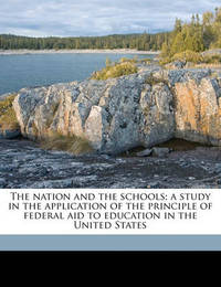 The Nation and the Schools; A Study in the Application of the Principle of Federal Aid to Education in the United States by John Alexander Hull Keith