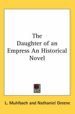 The Daughter of an Empress An Historical Novel by L Muhlbach