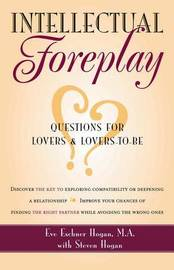Intellectual Foreplay by Eve Eschner Hogan