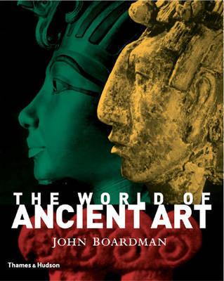 The World of Ancient Art by John Boardman