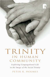 Trinity in Human Community: Exploring Congregational Life in the Image of the Social Trinity by Peter R. Holmes image