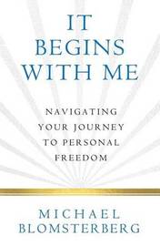 It Begins with Me by Michael a Blomsterberg