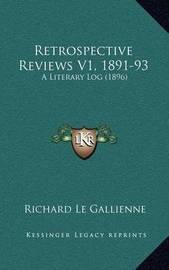 Retrospective Reviews V1, 1891-93: A Literary Log (1896) by Richard Le Gallienne