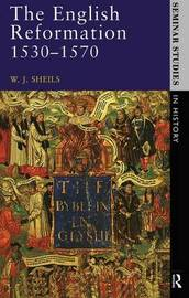 The English Reformation 1530 - 1570 by W.J. Sheils