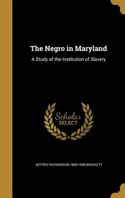 The Negro in Maryland by Jeffrey Richardson 1860-1949 Brackett