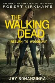 Robert Kirkman's the Walking Dead: Return to Woodbury by Jay Bonansinga