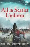 All in Scarlet Uniform by Adrian Goldsworthy