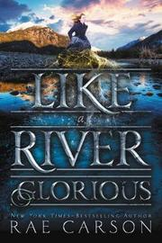 Like a River Glorious by Rae Carson image