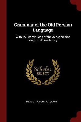 Grammar of the Old Persian Language by Herbert Cushing Tolman image