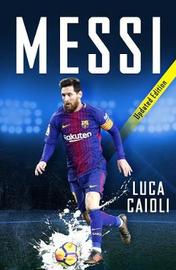 Messi - 2019 Updated Edition by Luca Caioli