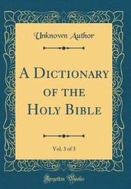 A Dictionary of the Holy Bible, Vol. 3 of 3 (Classic Reprint) by Unknown Author image
