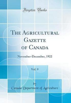 The Agricultural Gazette of Canada, Vol. 9 by Canada Department of Agriculture