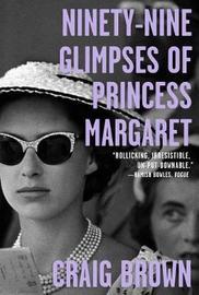 Ninety-Nine Glimpses of Princess Margaret by Craig Brown image