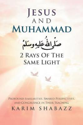 Jesus and Muhammad 2 Rays of the Same Light by Karim Shabazz