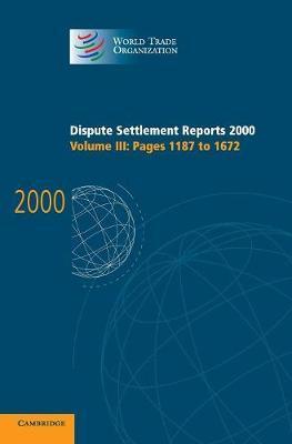 World Trade Organization Dispute Settlement Reports Dispute Settlement Reports 2000: Volume 3