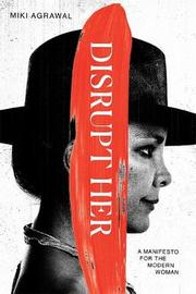 Disrupt-Her: A Manifesto For The Modern Woman by Miki Agrawal image