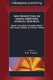 New Perspectives on Human Embryonic Stemcell Research by B.H. Frazier