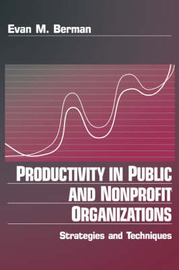 Productivity in Public and Non Profit Organizations by Evan M Berman