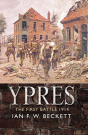 Ypres: The British Army and the Battle for Flanders, 1914 by Ian F.W. Beckett image