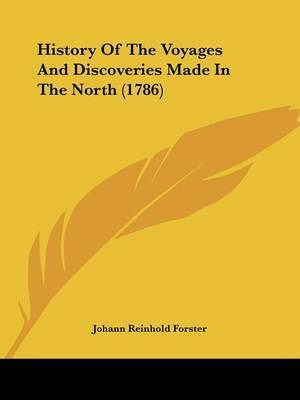History Of The Voyages And Discoveries Made In The North (1786) by Johann Reinhold Forster image