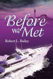 Before We Met by Robert L Bailey