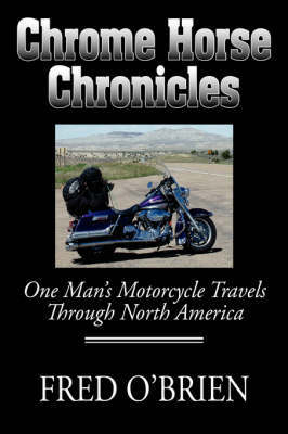 Chrome Horse Chronicles: One Man's Motorcycle Travels Through North America by Fred O'Brien image