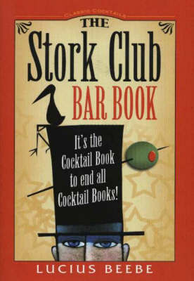 Stork Club Bar Book: It's the Cocktail Book to End All Cocktail Books! by Lucius Beebe