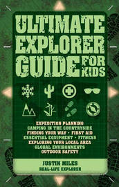 Ultimate Explorer Guide for Kids by Justin Miles