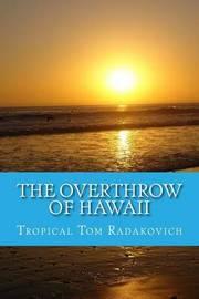 The Overthrow of Hawaii by Tropical Tom Radakovich