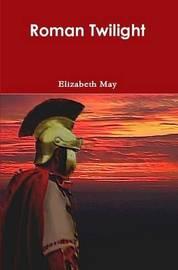 Roman Twilight by Elizabeth May