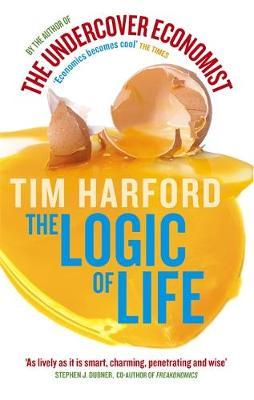 The Logic of Life: The Rational Economics of an Irrational World by Tim Harford