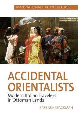 Accidental Orientalists by Barbara Spackman