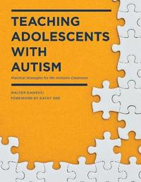 Teaching Adolescents with Autism by Walter G. Kaweski